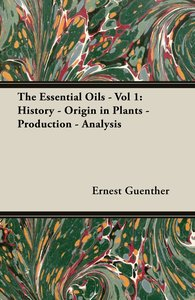 The Essential Oils - Vol 1: History - Origin in Plants - Product