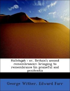 Hallelujah : or, Britain's second remembrancer; bringing to reme