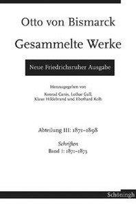 Otto von Bismarck - Gesammelte Werke. Neue Friedrichsruher Ausga