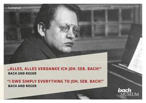 """Alles, alles verdanke ich Joh. Seb. Bach!"" Bach und Reger"