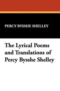 The Lyrical Poems and Translations of Percy Bysshe Shelley