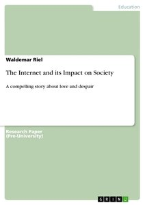 The Internet and its Impact on Society