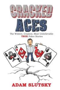 Cracked Aces: The Wildest, Craziest Most Unbelievable True Poker