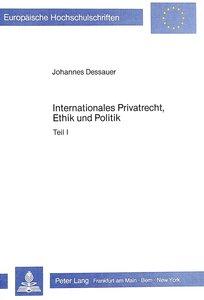 Internationales Privatrecht, Ethik und Politik - Teil I/Teil II