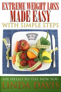 Extreme Weight Loss Made Easy with Simple Steps