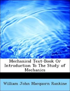 Mechanical Text-Book Or Introduction To The Study of Mechanics