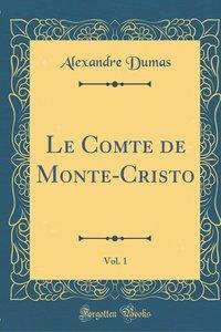 Le Comte de Monte-Cristo, Vol. 1 (Classic Reprint)