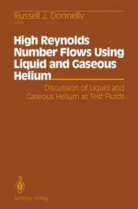 High Reynolds Number Flows Using Liquid and Gaseous Helium