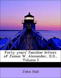 Forty years' familiar letters of James W. Alexander, D.D., Volum