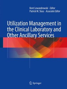 Utilization Management in the Clinical Laboratory and Other Anci