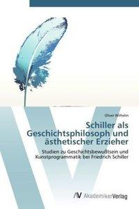 Schiller als Geschichtsphilosoph und ästhetischer Erzieher