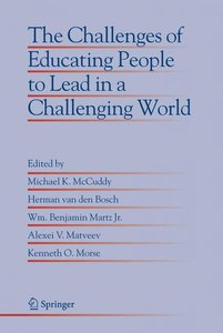 The Challenges of Educating People to Lead in a Challenging Worl