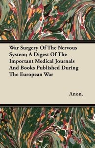 War Surgery Of The Nervous System; A Digest Of The Important Med