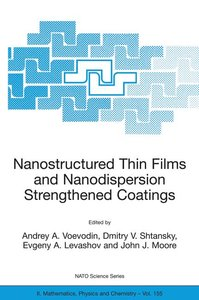 Nanostructured Thin Films and Nanodispersion Strengthened Coatin
