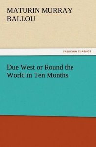 Due West or Round the World in Ten Months