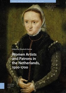 Women Artists and Patrons in the Netherlands, 1500-1700