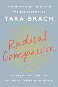 Radical Compassion: Learning to Love Yourself and Your World wit