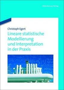 Lineare statistische Modellierung und Interpretation in der Prax