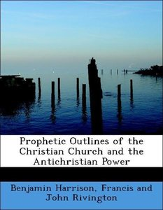 Prophetic Outlines of the Christian Church and the Antichristian