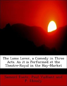 The Lame Lover, a Comedy in Three Acts. As it is Performed at th
