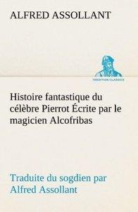 Histoire fantastique du célèbre Pierrot Écrite par le magicien A