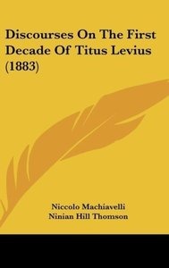 Discourses On The First Decade Of Titus Levius (1883)