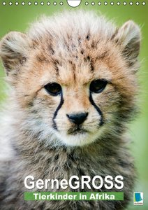 Gernegroß - Tierkinder in Afrika (Wandkalender 2016 DIN A4 hoch)