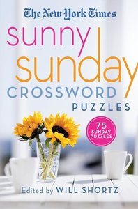 The New York Times Sunny Sunday Crossword Puzzles: 75 Sunday Puz