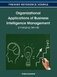 Organizational Applications of Business Intelligence Management: