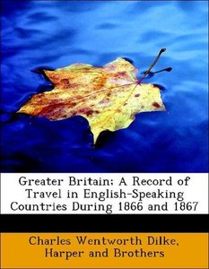 Greater Britain; A Record of Travel in English-Speaking Countrie
