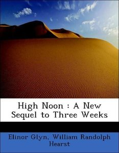 High Noon : A New Sequel to Three Weeks