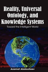 Reality, Universal Ontology, and Knowledge Systems: Toward the I