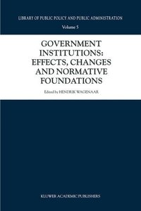 Government Institutions: Effects, Changes and Normative Foundati