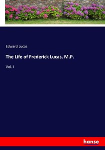 The Life of Frederick Lucas, M.P.