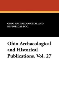 Ohio Archaeological and Historical Publications, Vol. 27
