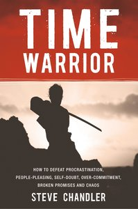 Time Warrior: How to Defeat Procrastination, People-Pleasing, Se