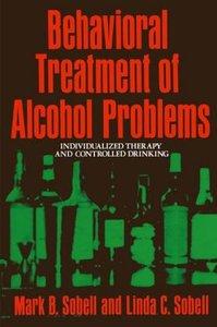 Behavioral Treatment of Alcohol Problems