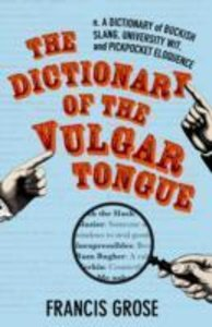 The Dictionary of the Vulgar Tounge