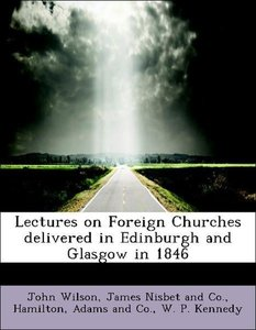 Lectures on Foreign Churches delivered in Edinburgh and Glasgow