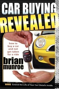 Car Buying Revealed: How to Buy a Car and Not Get Taken for a Ri