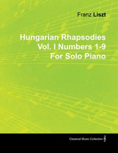 Hungarian Rhapsodies Vol. I Numbers 1-9 by Franz Liszt for Solo