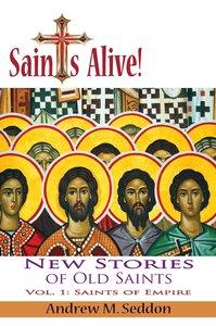 Saints Alive! New Stories of Old Saints