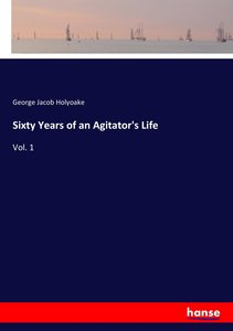 Sixty Years of an Agitator\'s Life