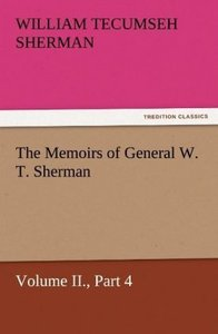 The Memoirs of General W. T. Sherman, Volume II., Part 4