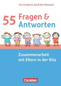 55 Fragen & 55 Antworten: Zusammenarbeit mit Eltern in der Kita