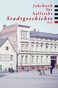 Jahrbuch für hallische Stadtgeschichte 2016