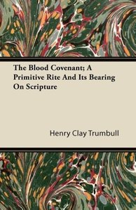 The Blood Covenant; A Primitive Rite and Its Bearing on Scriptur