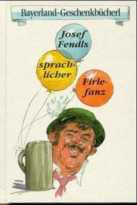 Josef Fendls sprachlicher Firlefanz