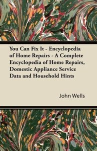 You Can Fix It - Encyclopedia of Home Repairs - A Complete Encyc