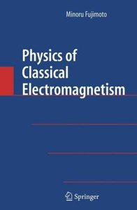 Physics of Classical Electromagnetism